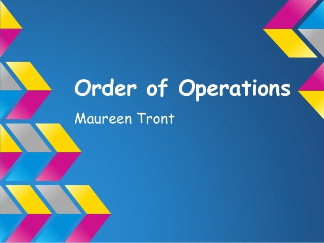 Order of Operations Maureen Tront