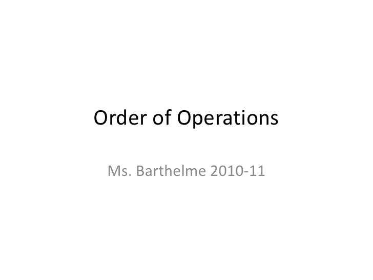Order of Operations<br />Ms. Barthelme 2010-11<br />