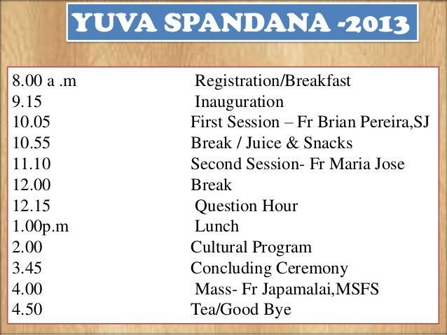 YUVA SPANDANA -2013 8.00 a .m 9.15 10.05 10.55 11.10 12.00 12.15 1.00p.m 2.00 3.45 4.00 4.50  Registration/Breakfast Inaug...
