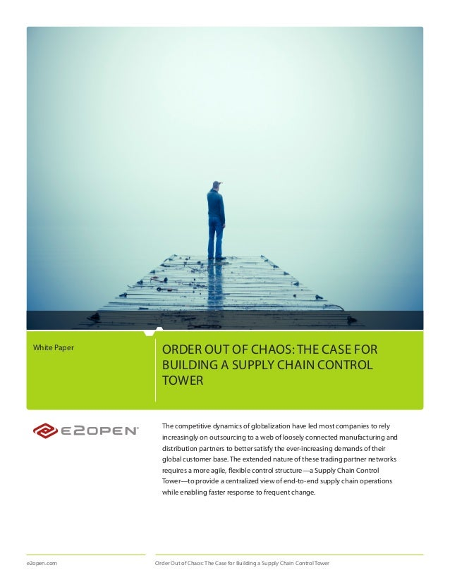 White Paper     ORDER OUT OF CHAOS: THE CASE FOR                  BUILDING A SUPPLY CHAIN CONTROL                  TOWER  ...