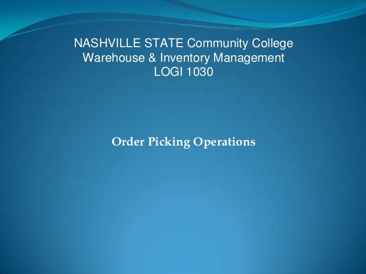 NASHVILLE STATE Community College Warehouse & Inventory Management            LOGI 1030     Order Picking Operations