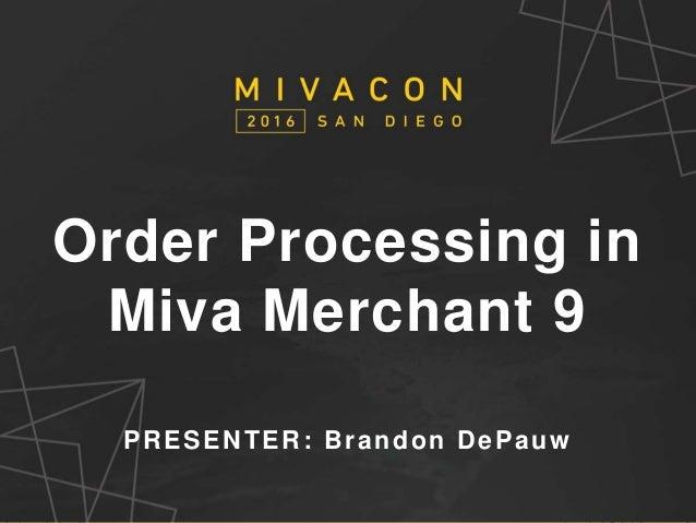 SESSION TITLE Presenter's Name Order Processing in Miva Merchant 9 PRESENTER: Brandon DePauw