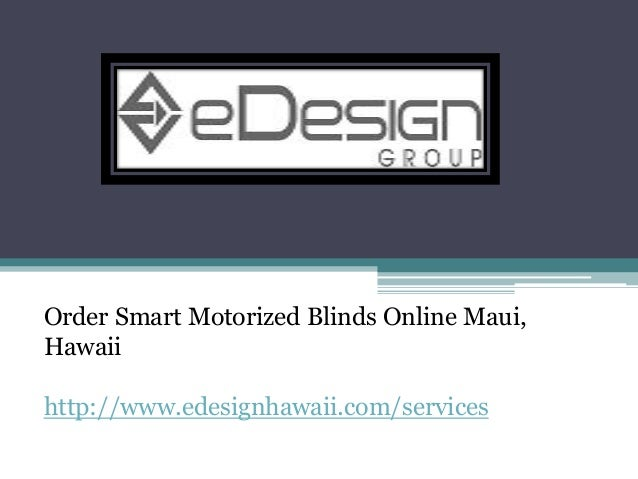 order smart motorized blinds online maui hawaii httpwwwedesignhawaii - Order Blinds Online