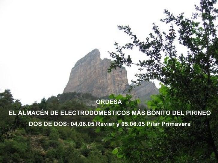 ORDESA  EL ALMACÉN DE ELECTRODOMESTICOS MÁS BONITO DEL PIRINEO DOS DE DOS: 04.06.05 Ravier y 05.06.05 Pilar Primavera