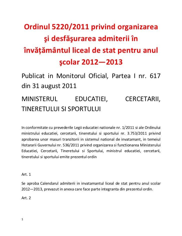Ordinul 5220/2011 privind organizarea          şi desfăşurarea admiterii în    învăţământul liceal de stat pentru anul    ...