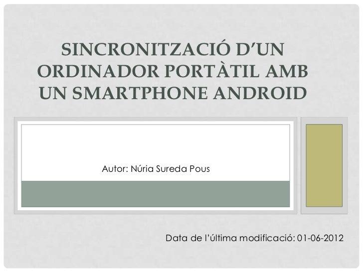 SINCRONITZACIÓ D'UNORDINADOR PORTÀTIL AMBUN SMARTPHONE ANDROID     A U T O Núria Ú R I A S Pous D A P O U S     Autor: R :...