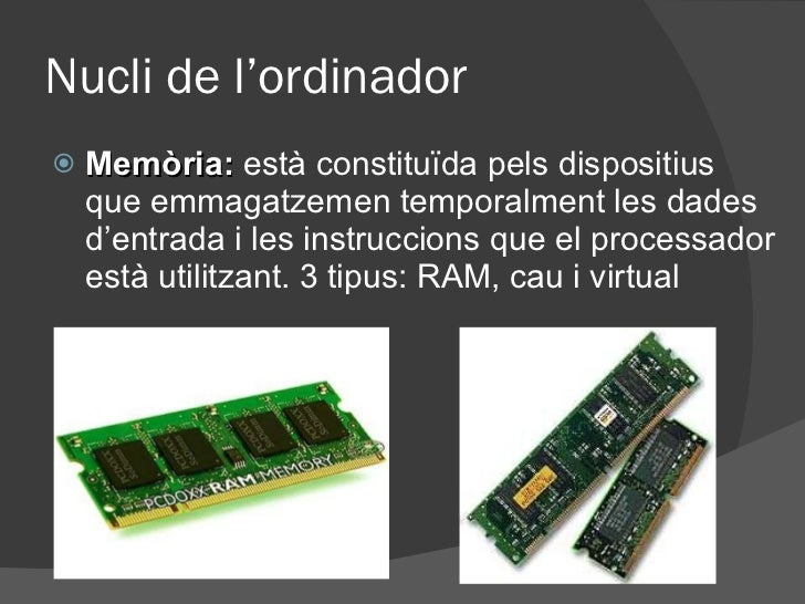 Nucli de l'ordinador <ul><li>Memòria:   està constituïda pels dispositius que emmagatzemen temporalment les dades d'entrad...