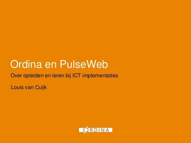 1Ordina en PulseWebOver opleiden en leren bij ICT implementatiesLouis van Cuijk