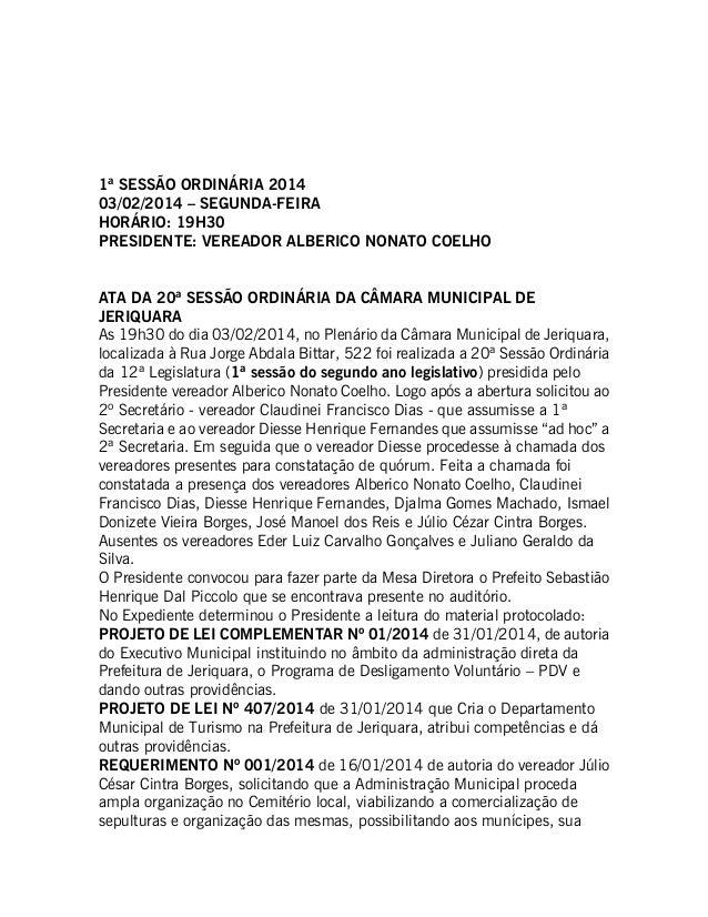 1ª SESSÃO ORDINÁRIA 2014 03/02/2014 – SEGUNDA-FEIRA HORÁRIO: 19H30 PRESIDENTE: VEREADOR ALBERICO NONATO COELHO ATA DA 20ª ...