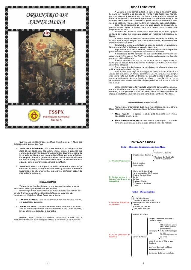 2 MISSA TRIDENTINA A Missa Tridentina, conhecida também como Missa de São Pio V, possui tal nome em referência ao Concílio...