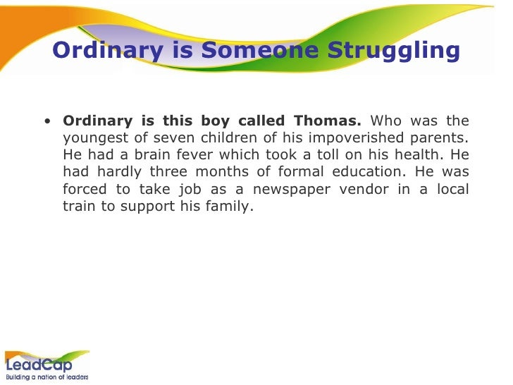 Ordinary is Someone Struggling <ul><li>Ordinary is this boy called Thomas.  Who was the youngest of seven children of his ...