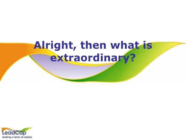 Alright, then what is extraordinary?