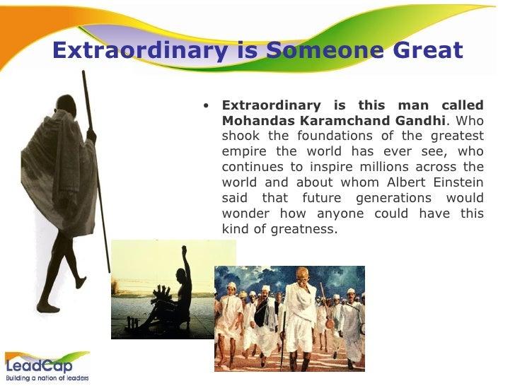 Extraordinary is Someone Great <ul><li>Extraordinary is this man called Mohandas Karamchand Gandhi . Who shook the foundat...
