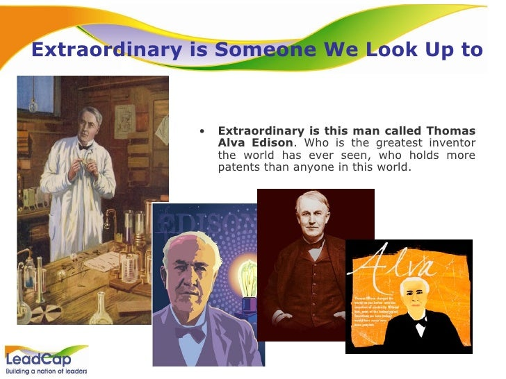 Extraordinary is Someone We Look Up to <ul><li>Extraordinary is this man called Thomas Alva Edison . Who is the greatest i...