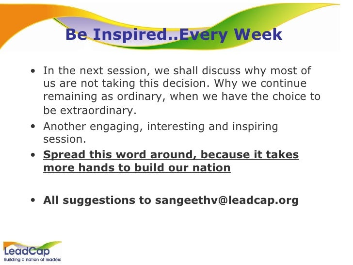 Be Inspired..Every Week  <ul><li>In the next session, we shall discuss why most of us are not taking this decision. Why we...