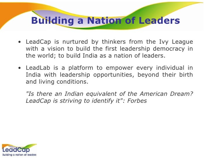 Building a Nation of Leaders <ul><li>LeadCap is nurtured by thinkers from the Ivy League with a vision to build the first ...