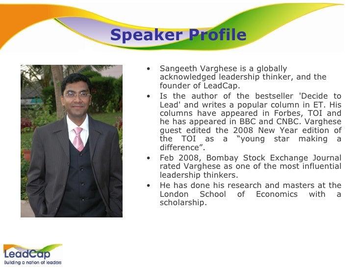 Speaker Profile <ul><li>Sangeeth Varghese is a globally acknowledged leadership thinker, and the founder of LeadCap.  </li...