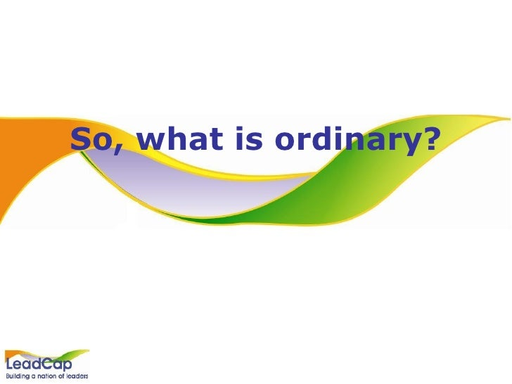 So, what is ordinary?