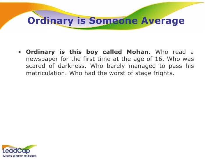 Ordinary is Someone Average <ul><li>Ordinary is this boy called Mohan.  Who read a newspaper for the first time at the age...