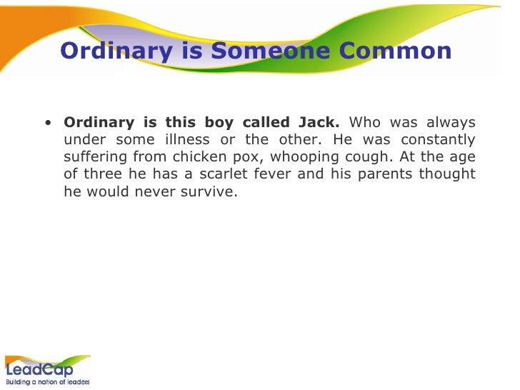 Ordinary is Someone Common  <ul><li>Ordinary is this boy called Jack.  Who was always under some illness or the other. He ...