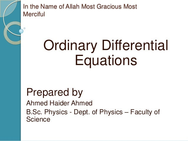 In the Name of Allah Most Gracious MostMerciful      Ordinary Differential           Equations Prepared by Ahmed Haider Ah...