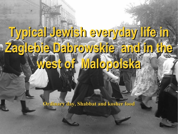 Typical Jewish everyday life in Zaglebie Dabrowskie  and in the west of  Malopolska Ordinary day, Shabbat and kosher food