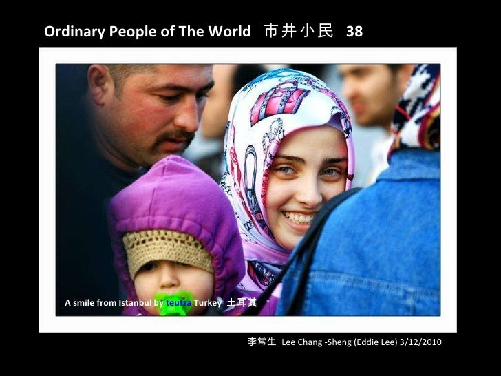 Ordinary People of The World   市井小民  38 李常生  Lee Chang -Sheng (Eddie Lee) 3/12/2010 A smile from Istanbul by  teutza  Turk...