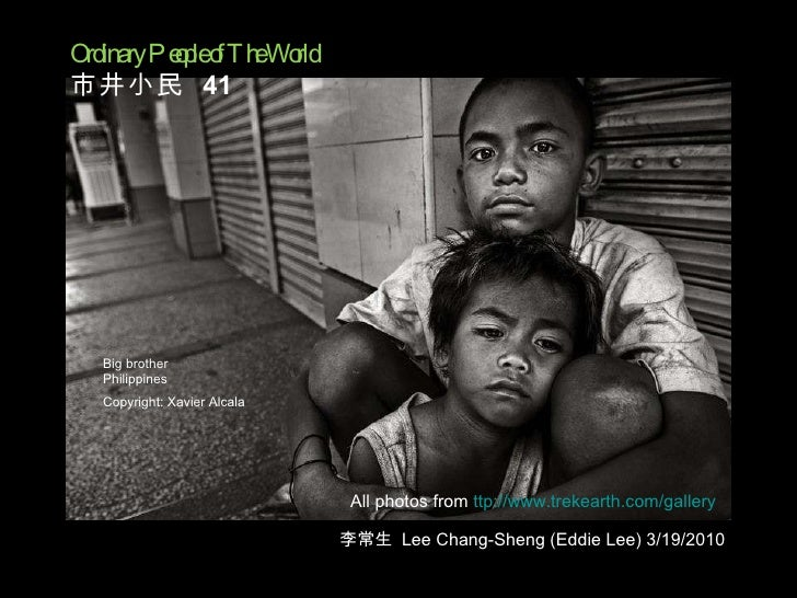 All photos from  ttp://www.trekearth.com/gallery Big brother Philippines Copyright: Xavier Alcala   Ordinary People of The...