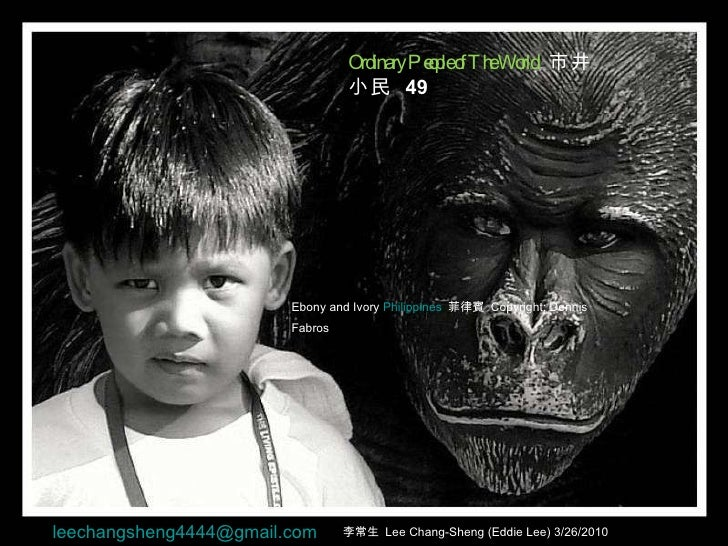 Ebony and Ivory  Philippines   菲律賓  Copyright: Dennis Fabros   Ordinary People of The World  市井小民  49 李常生  Lee Chang-Sheng...