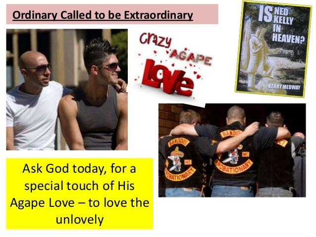Ordinary Called to be Extraordinary Ask God today, for a special touch of His Agape Love – to love the unlovely