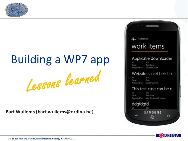 Building a WP7 app<br />Lessons learned<br />Bart Wullems (bart.wullems@ordina.be)<br />