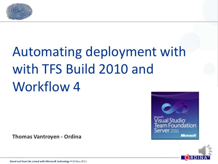 Automating deployment with with TFS Build 2010 and Workflow 4<br />Thomas Vantroyen - Ordina<br />