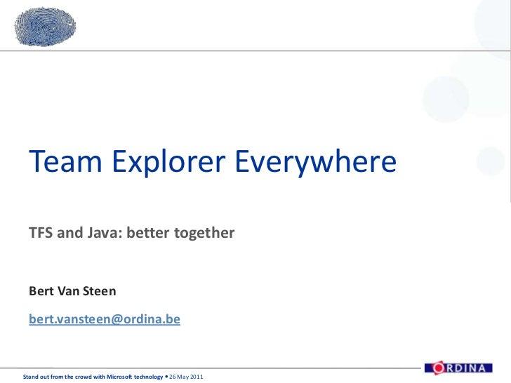 Team Explorer Everywhere<br />TFS and Java: better together<br />Bert Van Steen<br />bert.vansteen@ordina.be<br />
