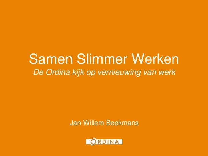 1Samen Slimmer WerkenDe Ordina kijk op vernieuwing van werk         Jan-Willem Beekmans