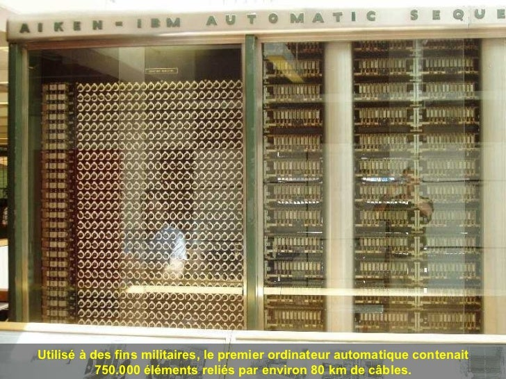 Utilisé à des fins militaires, le premier ordinateur automatique contenait 750.000 éléments reliés par environ 80 km de câ...