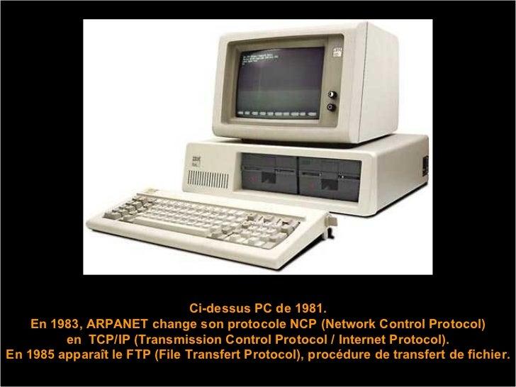 Ci-dessus PC de 1981. En 1983, ARPANET change son protocole NCP (Network Control Protocol) en  TCP/IP (Transmission Contro...