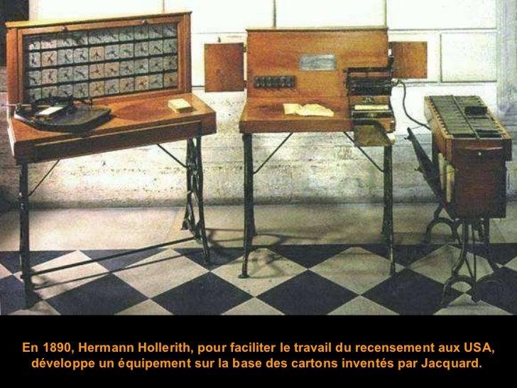 En 1890, Hermann Hollerith,  pour faciliter le travail du recensement aux USA, développe un équipement sur la base des car...