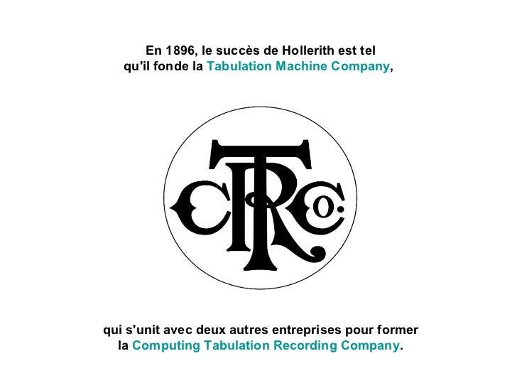 En 1896, le succès de Hollerith est tel qu'il fonde la  Tabulation Machine Company ,  qui s'unit avec deux autres entrepri...