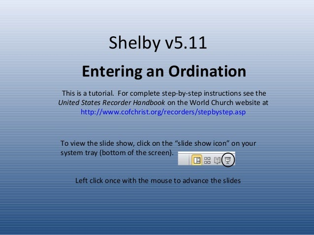 Shelby v5.11 Entering an Ordination Left click once with the mouse to advance the slides This is a tutorial. For complete ...