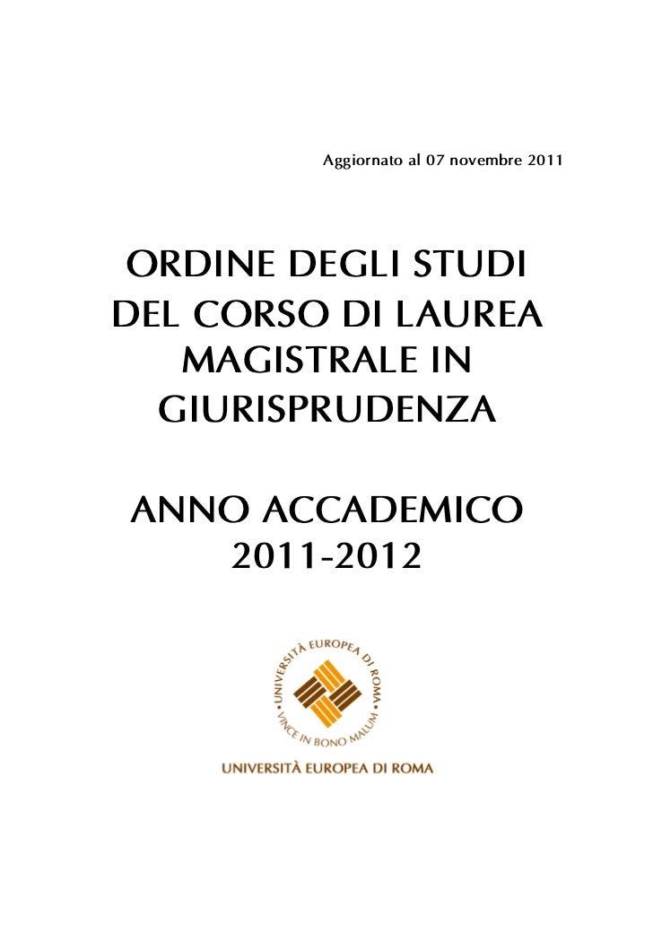 Aggiornato al 07 novembre 2011 ORDINE DEGLI STUDIDEL CORSO DI LAUREA   MAGISTRALE IN  GIURISPRUDENZAANNO ACCADEMICO   2011...