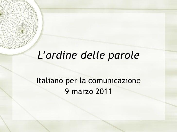 L'ordine delle parole Italiano per la comunicazione 9 marzo 2011