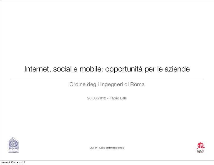 Internet, social e mobile: opportunità per le aziende                                Ordine degli Ingegneri di Roma       ...