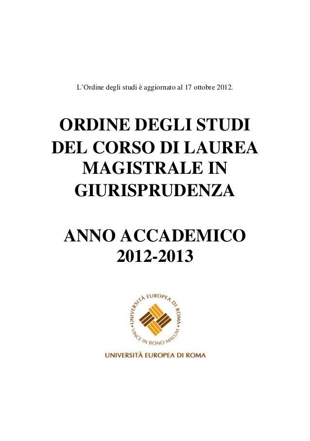L'Ordine degli studi è aggiornato al 17 ottobre 2012. ORDINE DEGLI STUDIDEL CORSO DI LAUREA   MAGISTRALE IN  GIURISPRUDENZ...