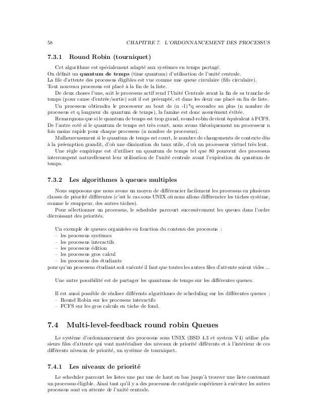 58 CHAPITRE 7. L'ORDONNANCEMENT DES PROCESSUS 7.3.1 Round Robin (tourniquet) Cet algorithme est sp´ecialement adapt´e aux ...
