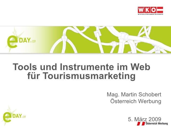 Tools und Instrumente im Web für Tourismusmarketing Mag. Martin Schobert Österreich Werbung