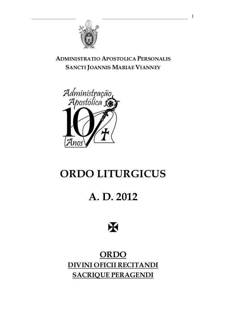 1ADMINISTRATIO APOSTOLICA PERSONALIS  SANCTI JOANNIS MARIAE VIANNEY ORDO LITURGICUS          A. D. 2012             ORDO  ...