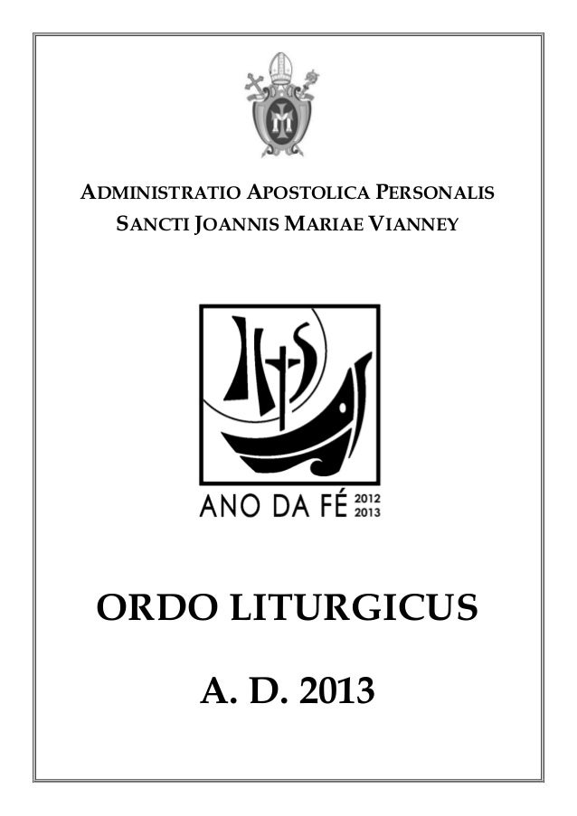 ADMINISTRATIO APOSTOLICA PERSONALIS  SANCTI JOANNIS MARIAE VIANNEY ORDO LITURGICUS          A. D. 2013