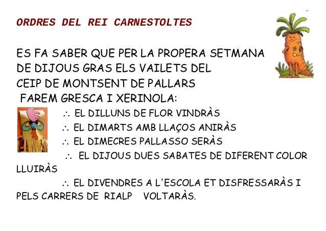 ORDRES DEL REI CARNESTOLTES ES FA SABER QUE PER LA PROPERA SETMANA DE DIJOUS GRAS ELS VAILETS DEL CEIP DE MONTSENT DE PALL...