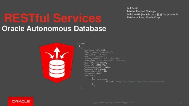 Copyright © 2019 Oracle and/or its affiliates. All rights reserved. | RESTful Services Oracle Autonomous Database Jeff Smi...