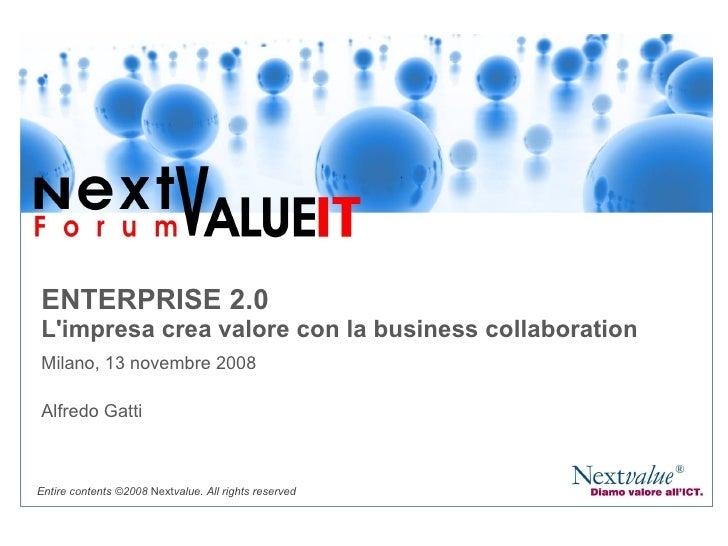 ENTERPRISE 2.0 L'impresa crea valore con la business collaboration Milano, 13 novembre 2008 Alfredo Gatti Entire contents ...